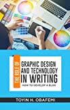 THE ROLE OF GRAPHIC DESIGN AND TECHNOLOGY IN WRITING. How to develop a Blog (Writers' Series Book 1)...