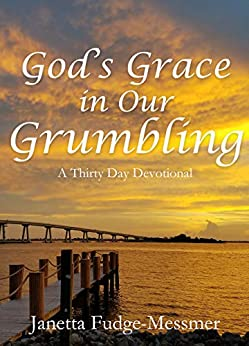 God's Grace in Our Grumbling: A Thirty Day Devotional by [Janetta Fudge- Messmer]