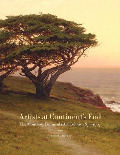 Artists at Continent's End: The Monterey Peninsula Art Colony, 1875-1907