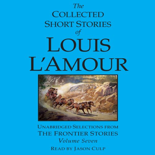 The Collected Short Stories of Louis L'Amour, Volume 7 audiobook cover art
