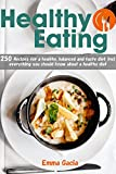 Healthy Eating: 250 Recipes for a healthy, balanced and tasty diet. Incl. everything you should know about a healthy diet (English Edition)