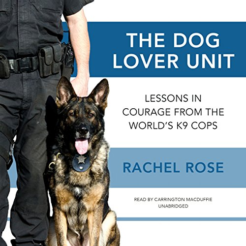 The Dog Lover Unit     Lessons in Courage from the World's K9 Cops              Written by:                                                                                                                                 Rachel Rose                               Narrated by:                                                                                                                                 Carrington MacDuffie                      Length: 10 hrs and 6 mins     1 rating     Overall 5.0