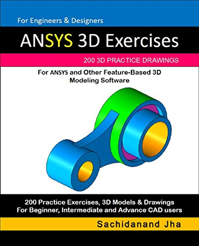 ANSYS 3D Exercises: 200 3D Practice Drawings For ANSYS and Other Feature-Based 3D Modeling Software (English Edition)