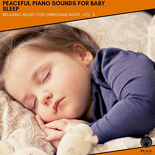 Peaceful Piano Sounds For Baby Sleep - Relaxing Music For Christmas Night, Vol. 3