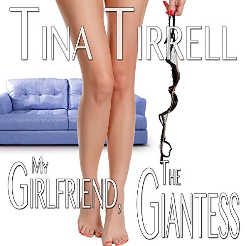 My Girlfriend, the Giantess: *An Erotica Growth & Giantess Fantasy* audiobook cover art