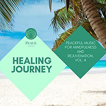 Healing Journey - Peaceful Music For Mindfulness And Rejuvenation, Vol. 4