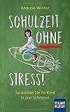 Schulzeit ohne Stress!: So stärken Sie Ihr Kind in drei Schritten