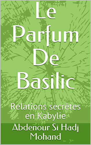 Le Parfum De Basilic: Relations secrètes en Kabylie (French Edition)