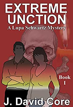 Extreme Unction (Lupa Schwatz Mysteries Book 1) by [J. David Core]