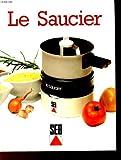 Le saucier. 95 recettes de sauces et d'entremets à réussir facilement.