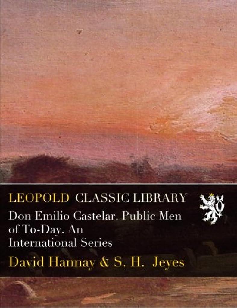 もっとはい派生するDon Emilio Castelar. Public Men of To-Day. An International Series
