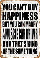 165あなたは幸福を買うことができない素晴らしいブリキのサインしかしあなたは筋肉の車の運転手と結婚することができます壁の飾り額レトロなアルミニウム金属のサイン壁の装飾12x8インチ