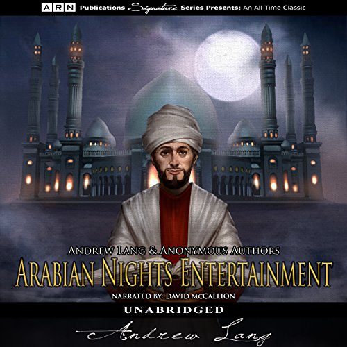 The Arabian Nights Entertainments                   By:                                                                                                                                 Andrew Lang                               Narrated by:                                                                                                                                 David McCallion                      Length: 13 hrs and 5 mins     1 rating     Overall 4.0