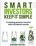 Smart Investors Keep It Simple: Creating passive income with dividend...