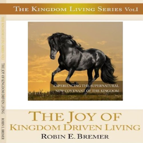 The Joy of Kingdom Driven Living: Experiencing the Supernatural New Covenant of the Kingdom audiobook cover art