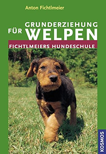 Fichtlmeier, Anton:<br>Grunderziehung für Welpen. Fichtlmeiers Hundeschule<br>(Gebundene Ausgabe)