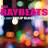 Glass: The Lost Philip Glass Sessions by The Raybeats (2013-10-08)
