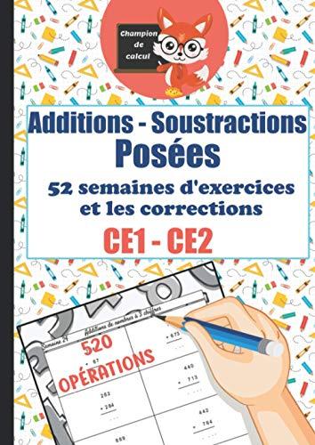 Additions Soustractions Posées CE1 CE2 - 52 semaines d'exercices et les corrections - 520 opérations - Champion de Calcul: Cahier d'exercices ... progressive - 520 opérations - Format A4