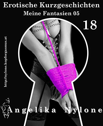 Erotische Kurzgeschichten 18 - Meine Fantasien 05