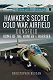 Hawker's Secret Cold War Airfield: Dunsfold: Home of the Hunter and Harrier (English Edition)