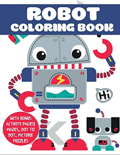 Robot Coloring Book: With Bonus Activity Pages! Mazes, Dot to Dot, Picture Puzzles