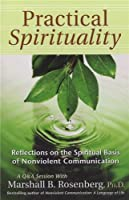Practical Spirituality: Reflections On The Spiritual Basis Of Nonviolent Communication (Nonviolent Communication Guides)