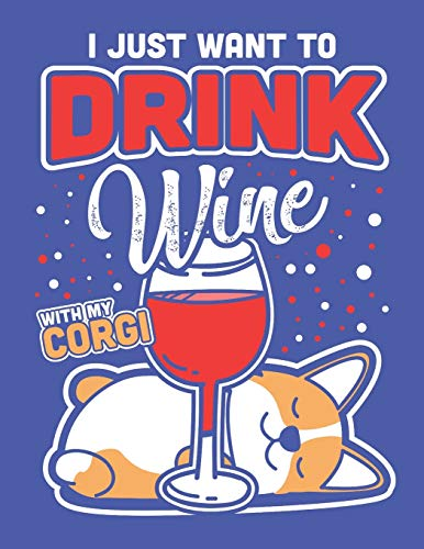 I Just Want to Drink Wine with My Corgi: A Wine Review Journal Diary for Corgi Lovers
