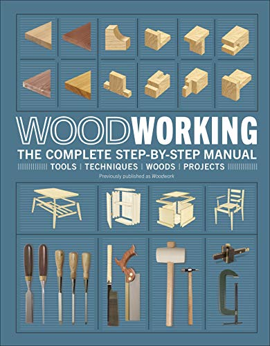 Woodworking: The Complete Step-by-Step Manual