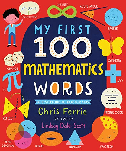 My First 100 Mathematics Words: Introduce Babies and Toddlers to Algebra, Geometry, Calculus and More! From the #1 Science Author for Kids (My First STEAM Words)