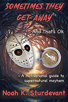 Sometimes They Get Away: And That's OK (Preternatural Education Coalition Book 1) by [Noah K. Sturdevant]