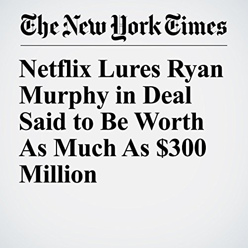 Netflix Lures Ryan Murphy in Deal Said to Be Worth As Much As $300 Million copertina