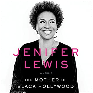 The Mother of Black Hollywood     A Memoir              By:                                                                                                                                 Jenifer Lewis                               Narrated by:                                                                                                                                 Jenifer Lewis                      Length: 10 hrs and 47 mins     6,492 ratings     Overall 4.8
