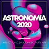 Astronomia 2020 EDM Compilation - 24 Electronic Dance Music Party Hits