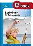 Badminton für die Grundschule: Von der Ballgewöhnung bis zum gemeinsamen Spiel (1. bis 4. Klasse) (Themenhefte Sport Grundschule) (German Edition)