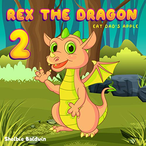 Rex the dragon 2: Rex eats dad's apple | Dragon Bedtime Story Book for kids age 2-6 years old | Gifts for girls (English Edition)
