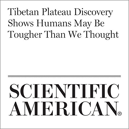 Tibetan Plateau Discovery Shows Humans May Be Tougher Than We Thought audiobook cover art