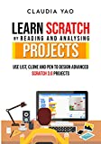 Learn Scratch by Reading and Analysing Projects: Use List, Clone and Pen to Design Advanced Scratch 3.0 Projects...