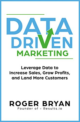 Data Driven Marketing: Leverage Data to Increase Sales, Grow Profits, and Land More Customers (English Edition)