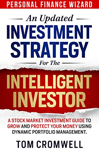 An Updated Investment Strategy for the Intelligent Investor: A Stock Market Investment Guide to Grow and Protect your Money using Dynamic Portfolio Management ... (Personal Finance Wizard) (English Edition)