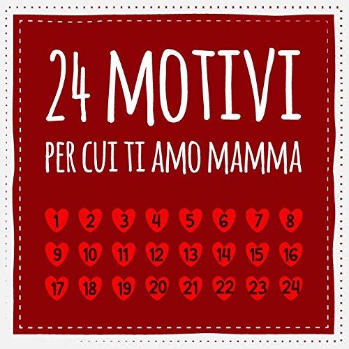 24 motivi per cui ti amo mamma: Libro d'amore da compilare e regalare, regalo per la madre