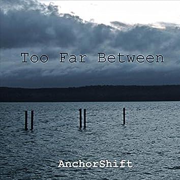 Too Far Between