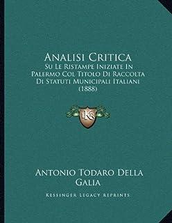 Analisi Critica: Su Le Ristampe Iniziate in Palermo Col Titolo Di Raccolta Di Statuti Municipali Italiani (1888)