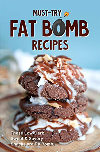 Must-Try Fat Bomb Recipes: These Low-Carb Sweet & Savory Snacks are Da Bomb! (English Edition)