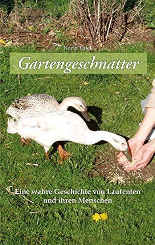 Gartengeschnatter: Eine wahre Geschichte von Laufenten und ihren Menschen