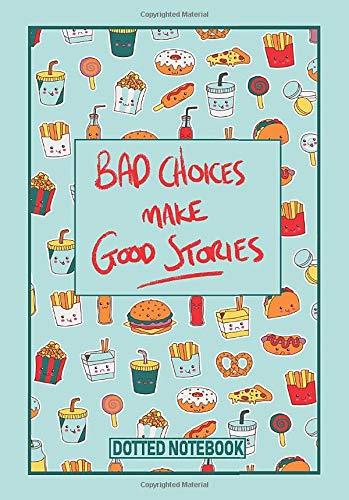 Dotted Notebook: Bad Choices Make Good Stories | Burger Pretzels Fries Soda Pop teal green red | Inspirational| Motivational | Organizer| Dot Grid |Journal | Planner | A5 (5.8 x 8.3)