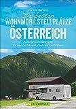 Die besten Wohnmobilstellplätze Österreich. Außergewöhnliche Orte für den perfekten Urlaub auf vier Rädern. Mit einer exklusiven Auswahl an einzigartigen Stellplätzen in herrlicher Natur. NEU 2019