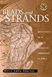Beads & Strands: Reflections of an African Woman on Christianity in Africa (Theology in Africa)