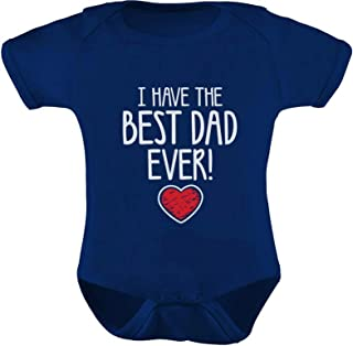 I Have The Best DAD Ever Cute Infant Baby Boy/Girl Bodysuit