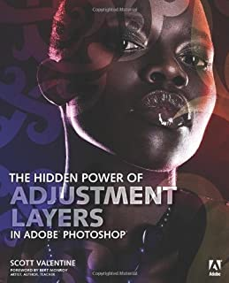 The Hidden Power of Adjustment Layers in Adobe Photoshop: Written By 作者:Scott Valentine, 2014 Edition, (1st Edition) Publishe...