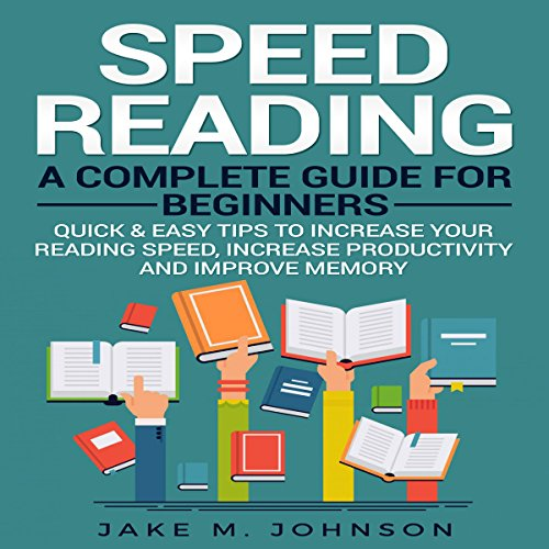 Speed Reading: A Complete Guide for Beginners     Quick & Easy Tips to Increase Your Reading Speed, Increase Productivity and Improve Memory              By:                                                                                                                                 Jake M. Johnson                               Narrated by:                                                                                                                                 Erich Bailey                      Length: 1 hr and 23 mins     Not rated yet     Overall 0.0